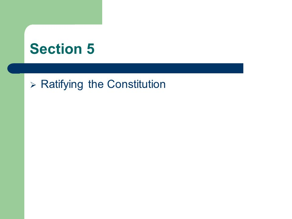 Section 5 Ratifying the Constitution