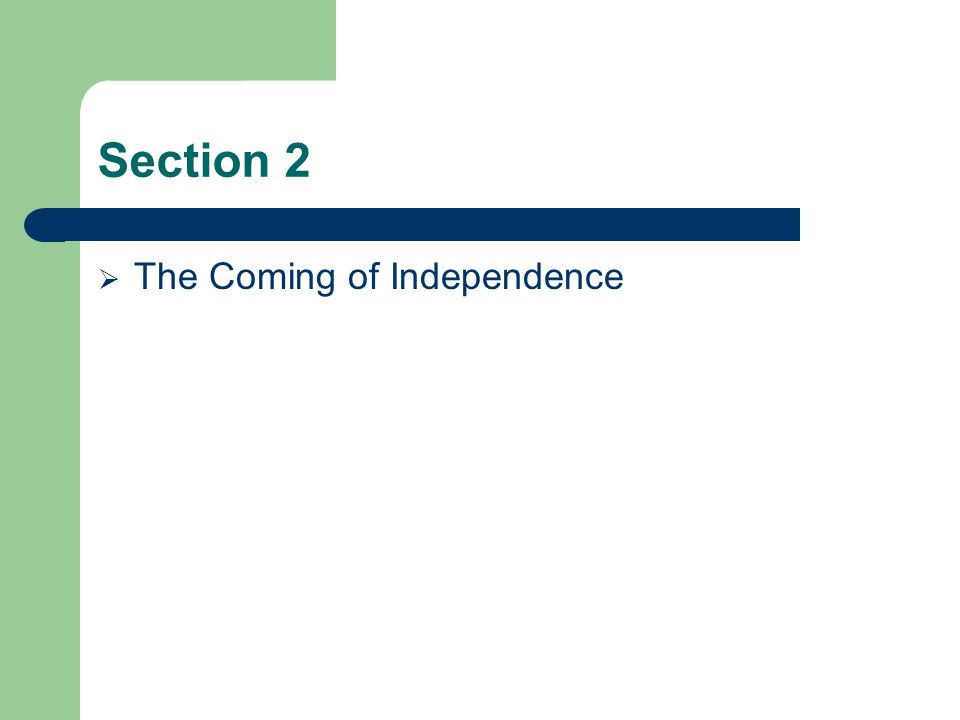 Section 2 The Coming of Independence