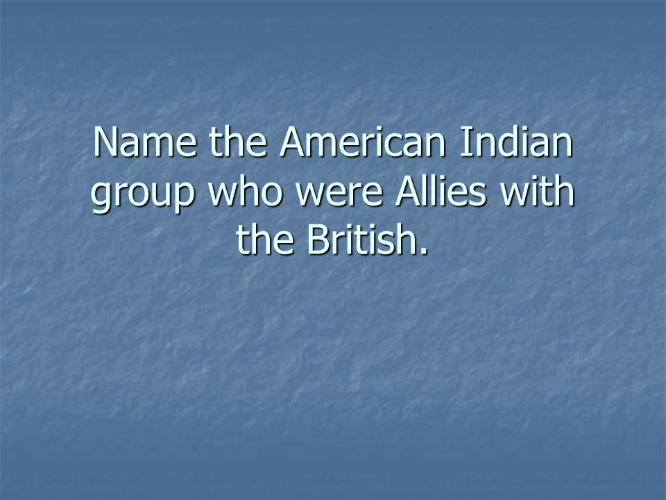 Name the American Indian group who were Allies with the British.