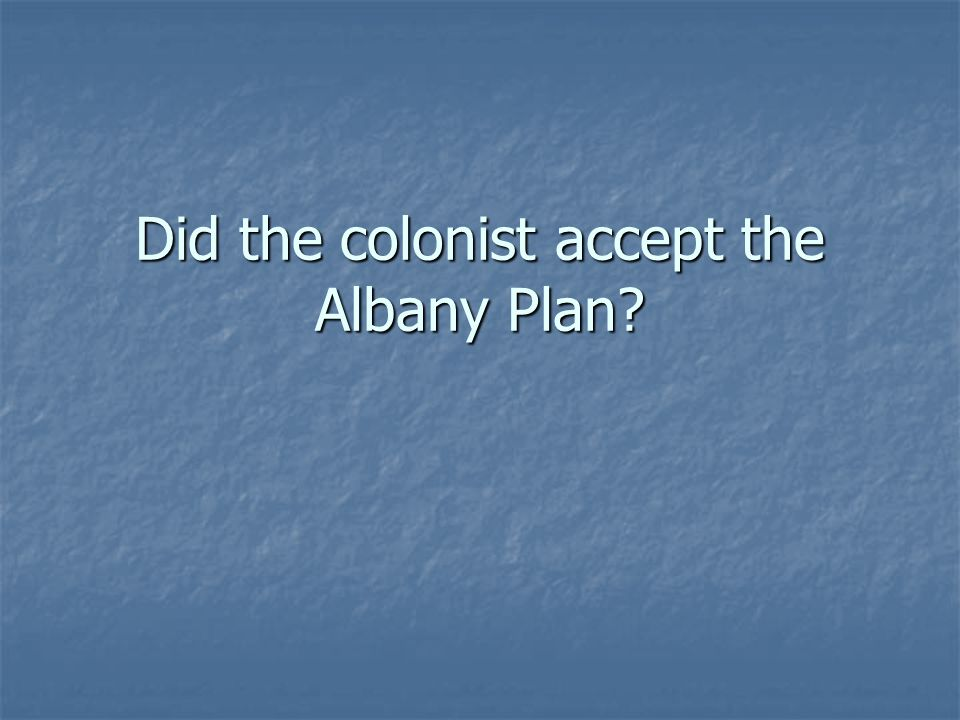 Did the colonist accept the Albany Plan