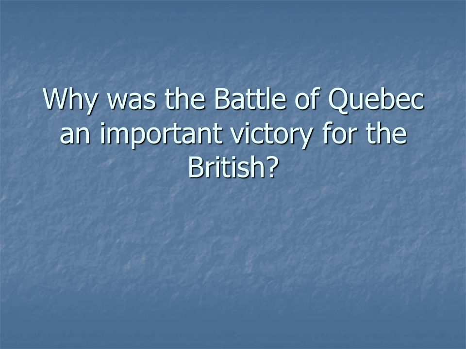 Why was the Battle of Quebec an important victory for the British