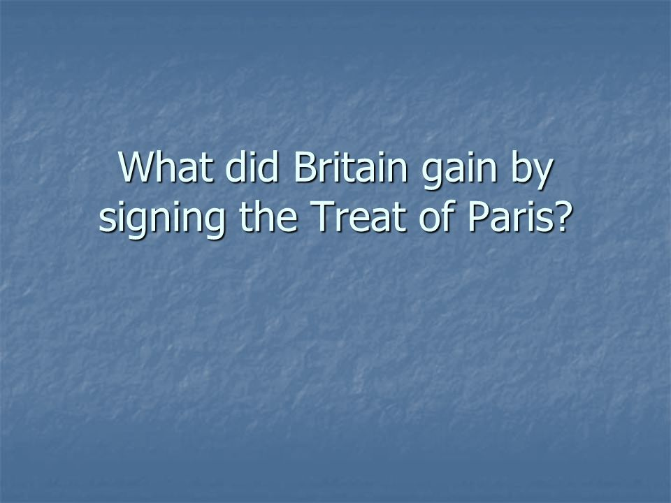 What did Britain gain by signing the Treat of Paris