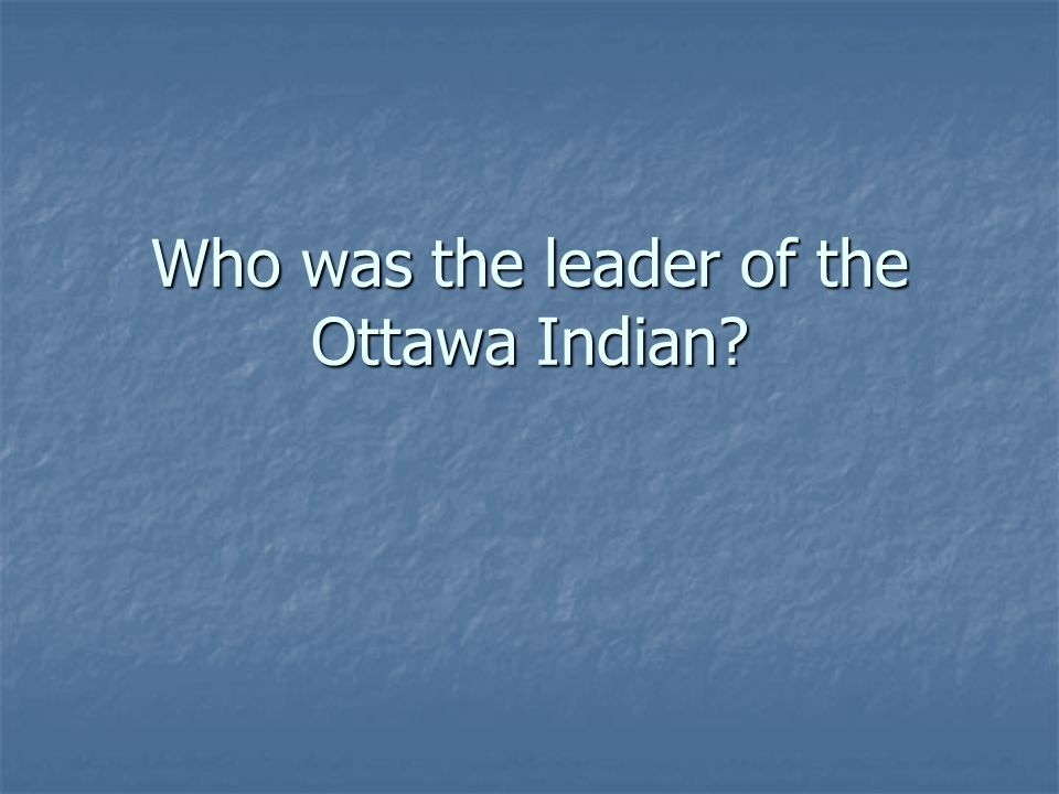 Who was the leader of the Ottawa Indian