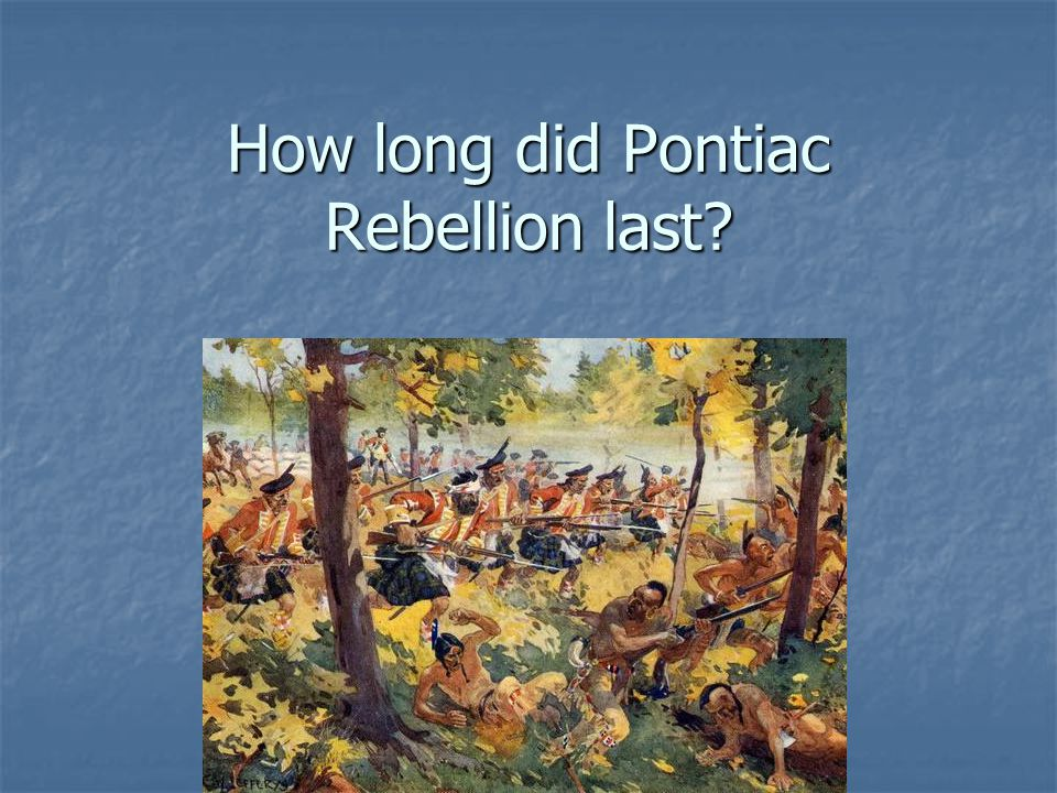 How long did Pontiac Rebellion last