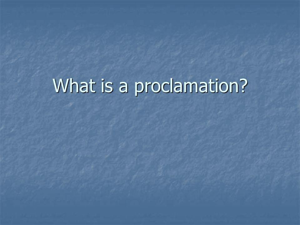 What is a proclamation