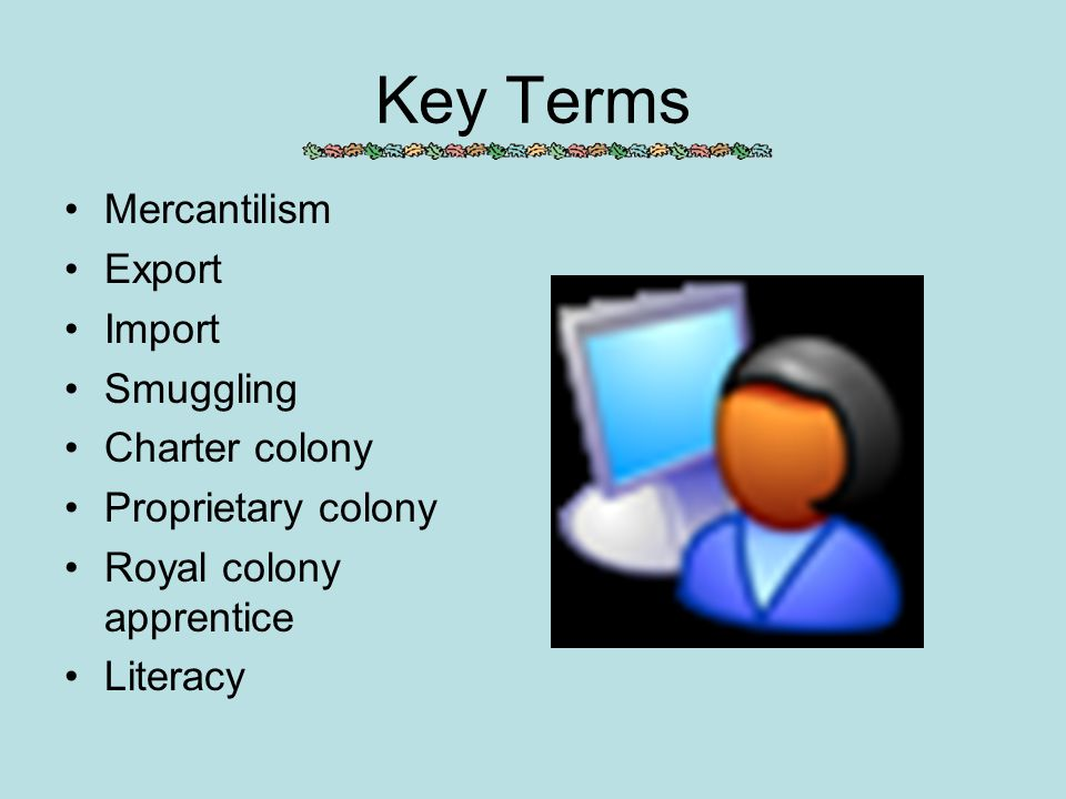 Key Terms Mercantilism Export Import Smuggling Charter colony