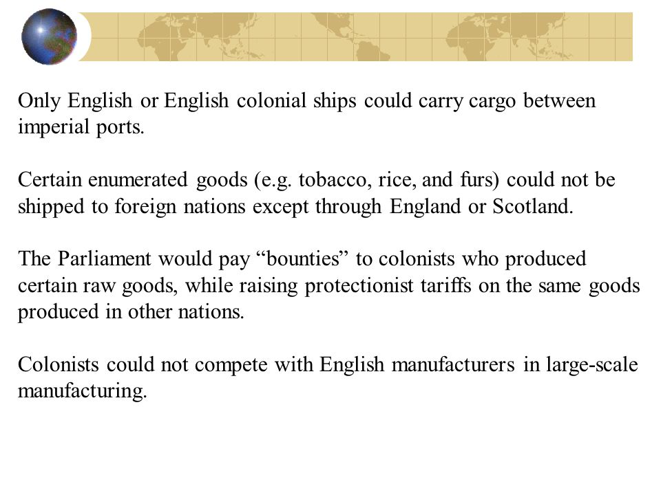 Only English or English colonial ships could carry cargo between imperial ports.