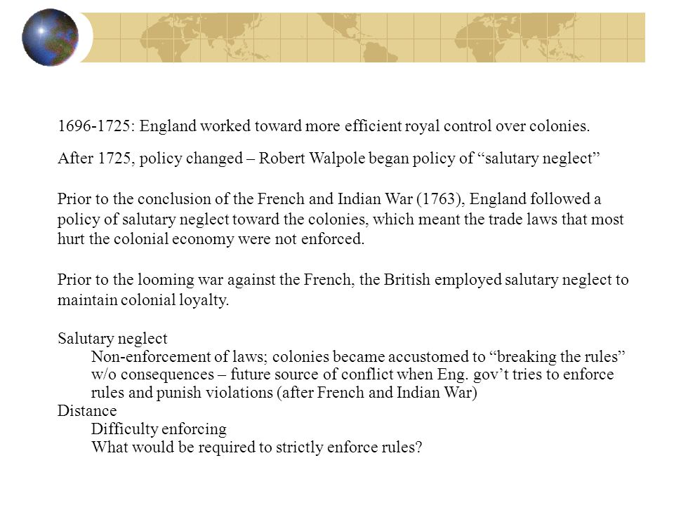 1696-1725: England worked toward more efficient royal control over colonies.