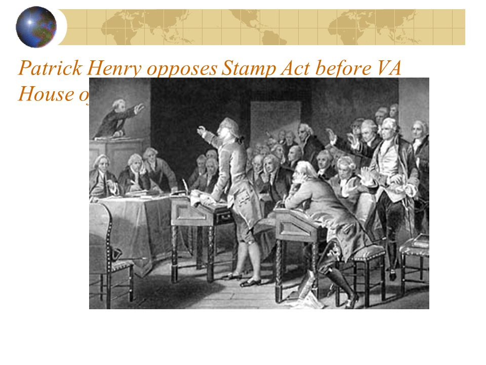 Patrick Henry opposes Stamp Act before VA House of Burgesses (May 29, 1765)