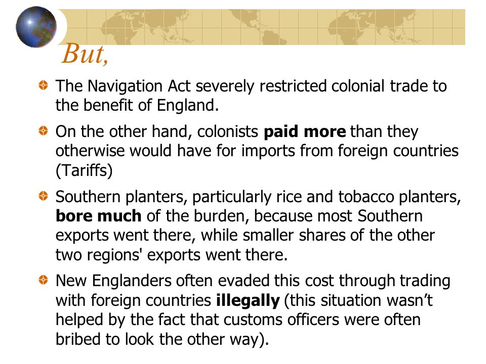 But, The Navigation Act severely restricted colonial trade to the benefit of England.