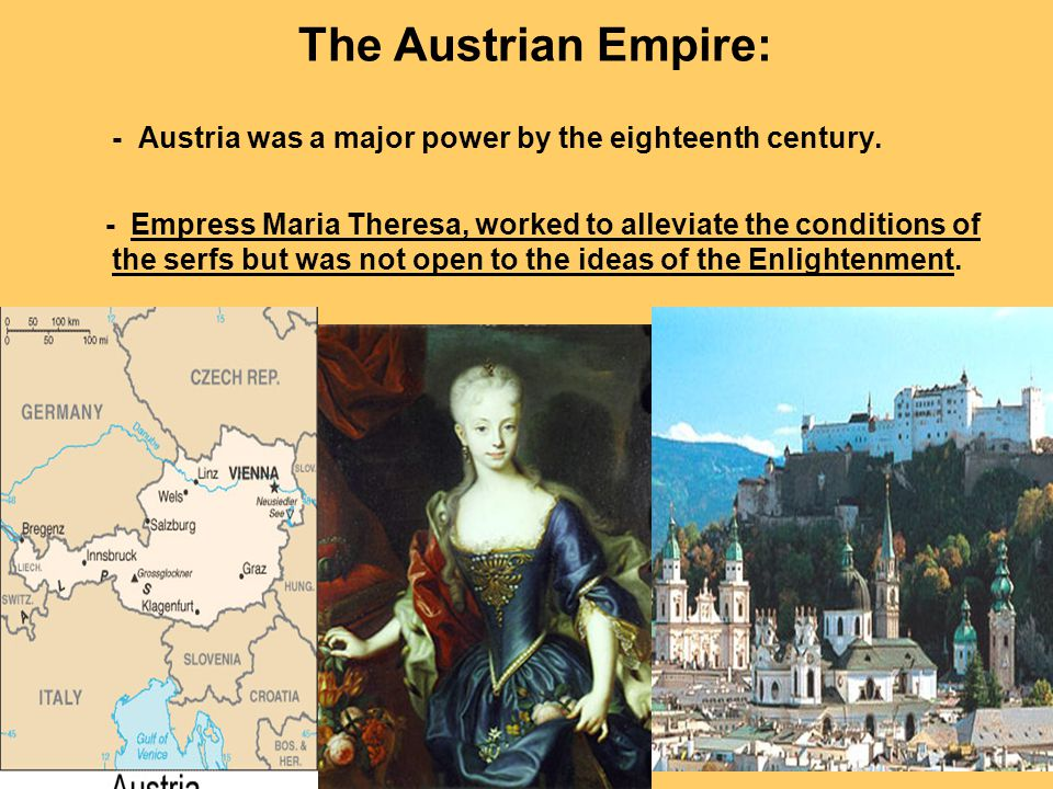 The Austrian Empire: - Austria was a major power by the eighteenth century.