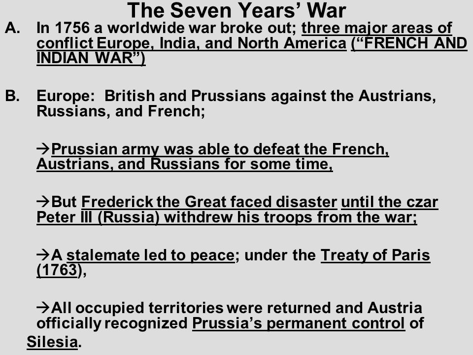 The Seven Years' War In 1756 a worldwide war broke out; three major areas of conflict Europe, India, and North America ( FRENCH AND INDIAN WAR )