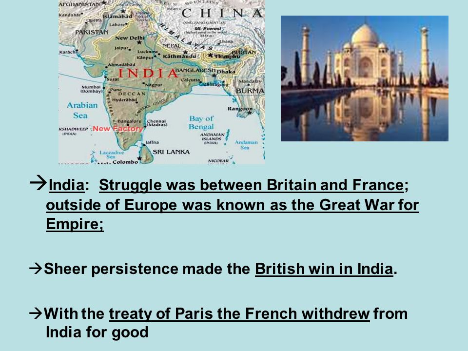 India: Struggle was between Britain and France; outside of Europe was known as the Great War for Empire;