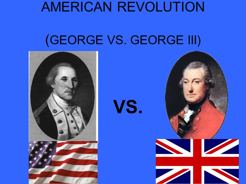 AMERICAN REVOLUTION (GEORGE VS. GEORGE III)