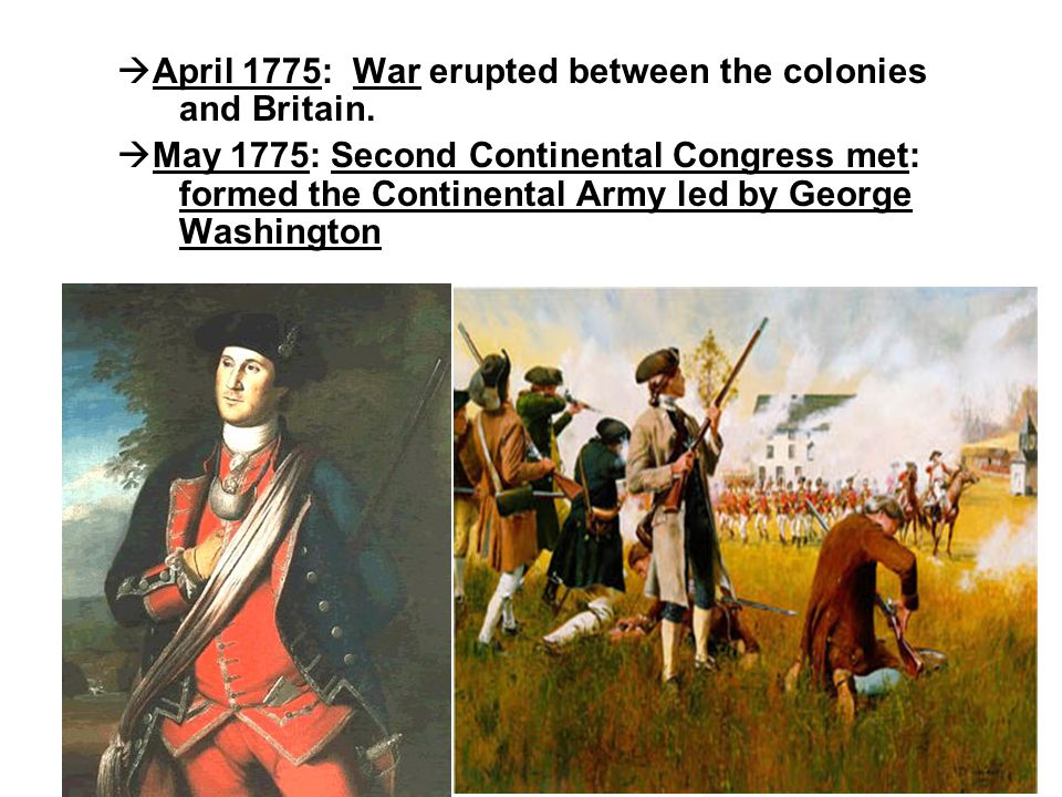 April 1775: War erupted between the colonies and Britain.
