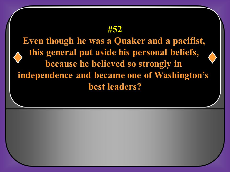 Even though he was a Quaker and a pacifist,