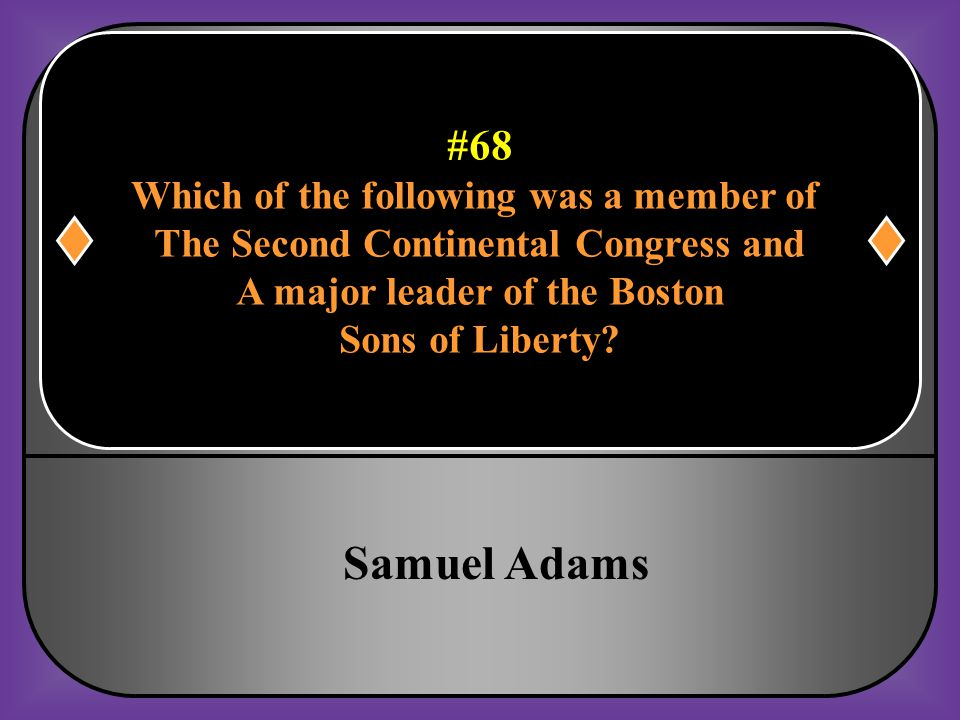 Samuel Adams #68 Which of the following was a member of