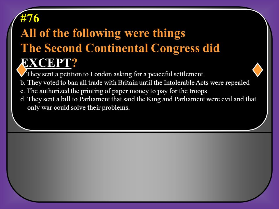All of the following were things The Second Continental Congress did