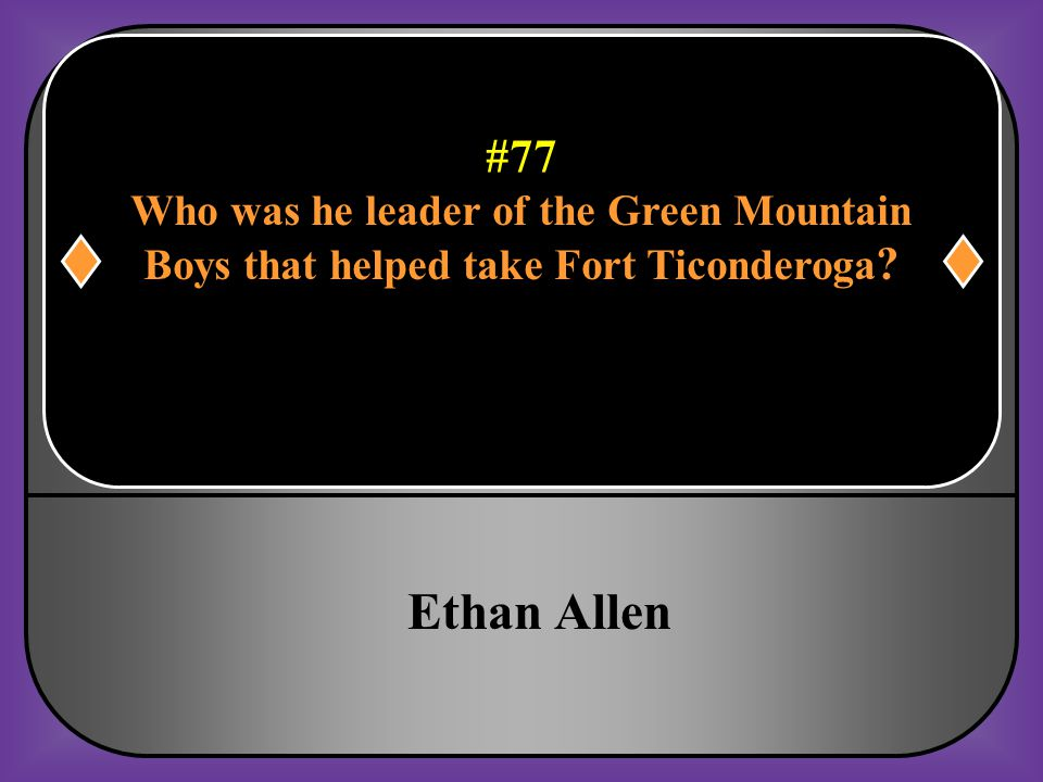 Ethan Allen #77 Who was he leader of the Green Mountain