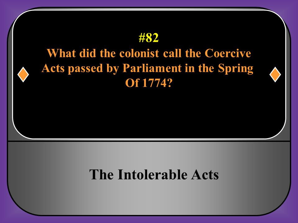 The Intolerable Acts #82 What did the colonist call the Coercive
