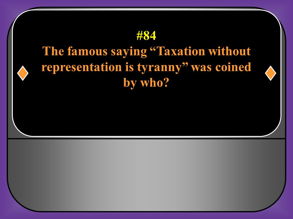 The famous saying Taxation without