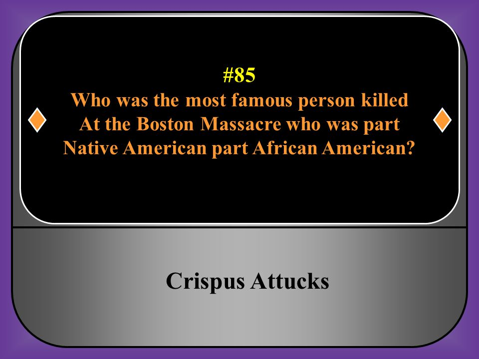 Crispus Attucks #85 Who was the most famous person killed