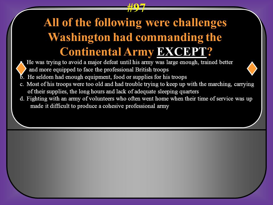 All of the following were challenges Washington had commanding the