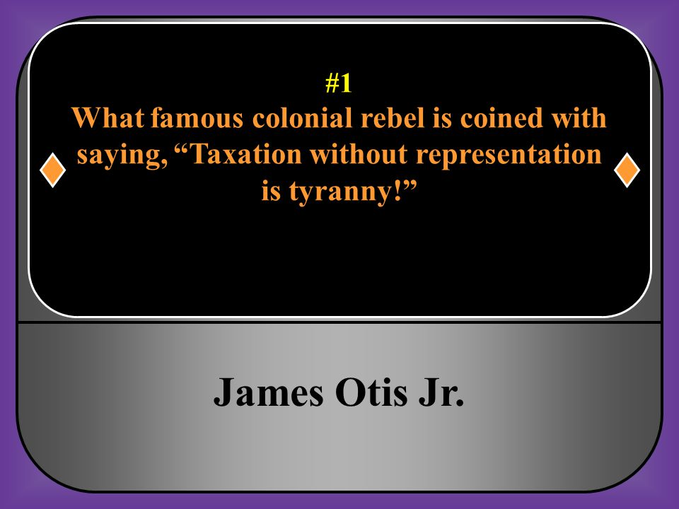 James Otis Jr. What famous colonial rebel is coined with