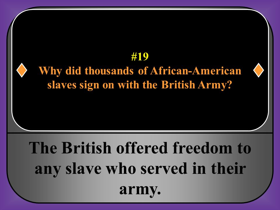 The British offered freedom to any slave who served in their army.