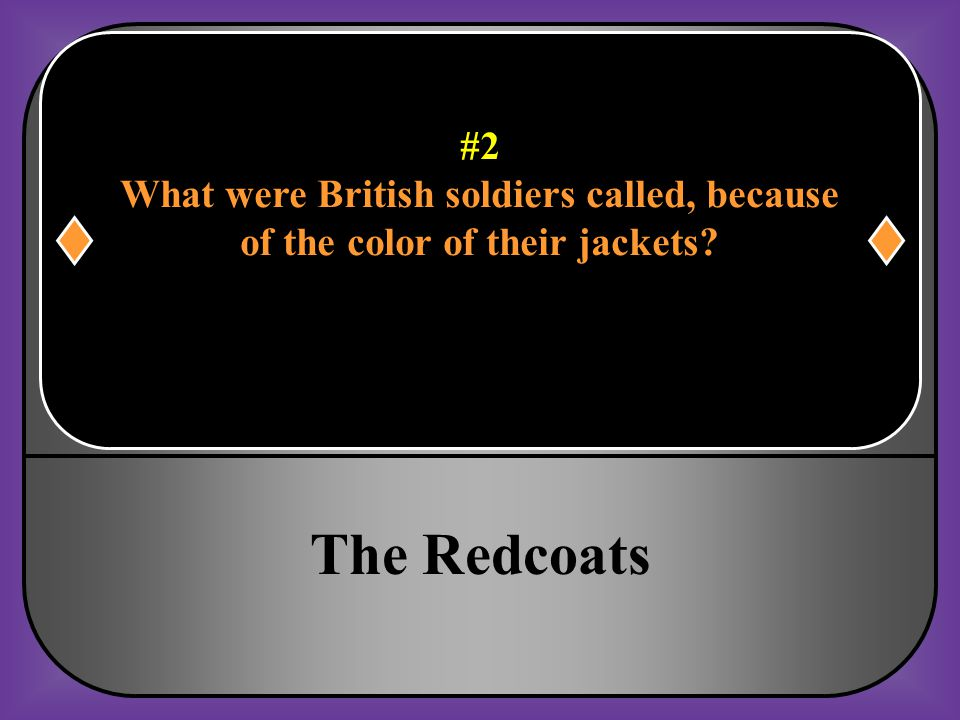 The Redcoats #2 What were British soldiers called, because