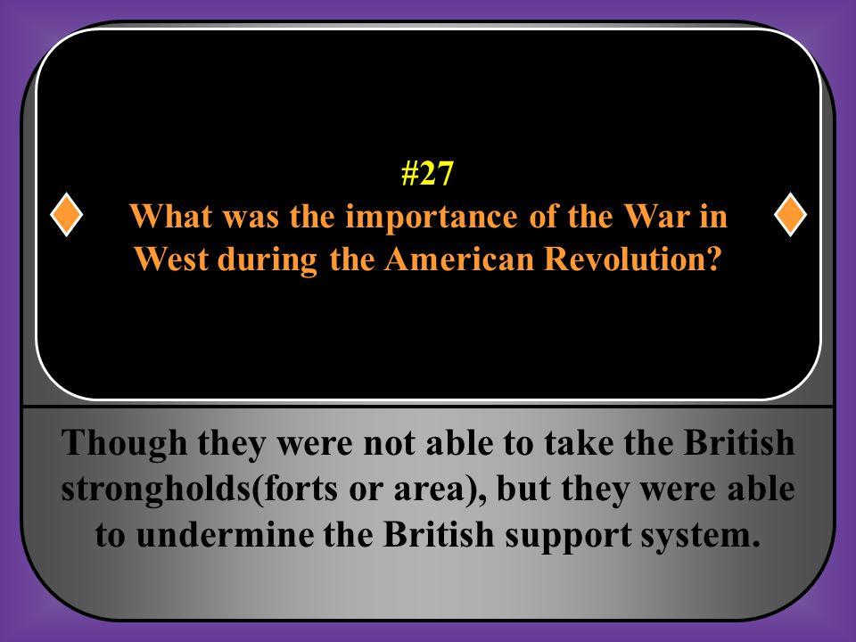 #27 What was the importance of the War in. West during the American Revolution