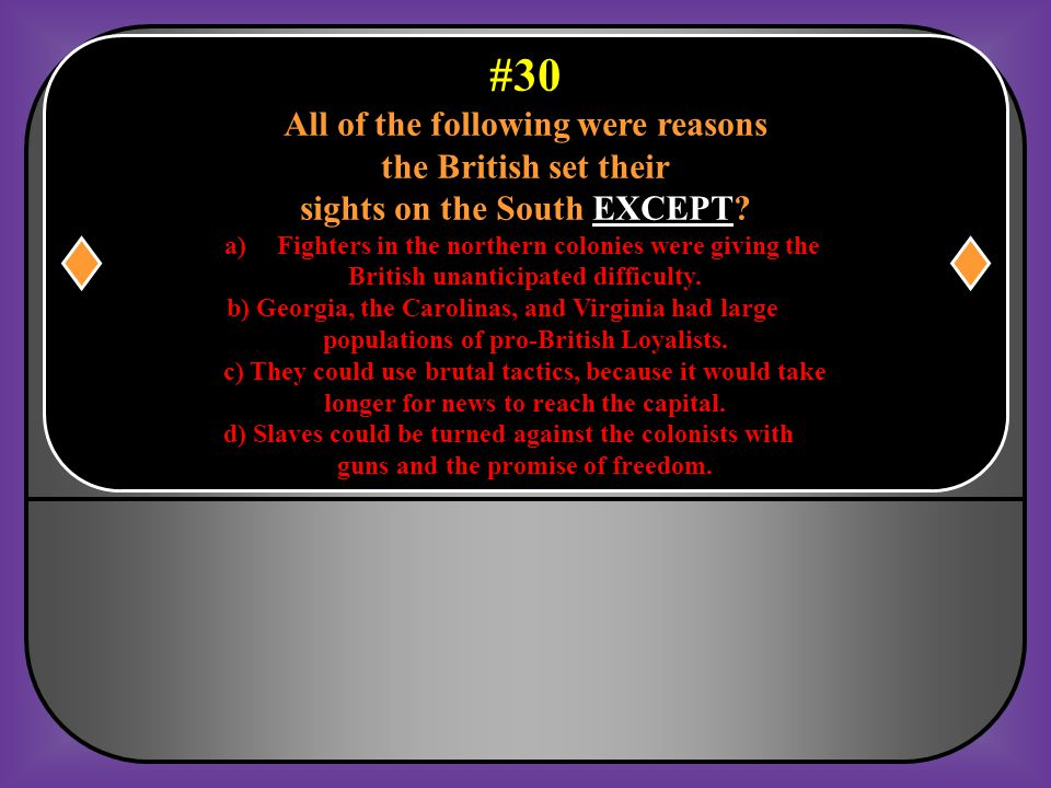 #30 All of the following were reasons the British set their