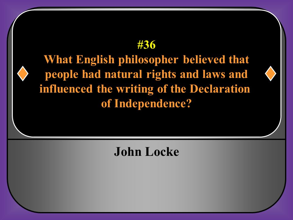John Locke #36 What English philosopher believed that