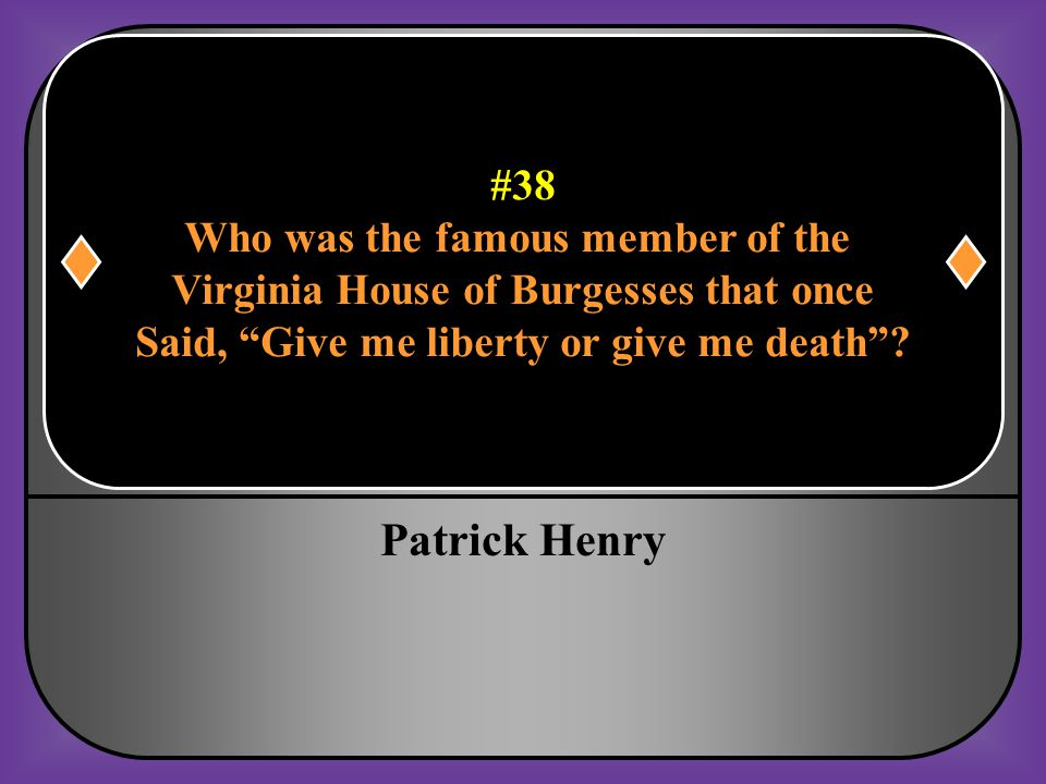 Patrick Henry #38 Who was the famous member of the