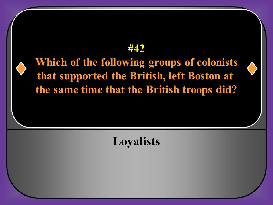 Loyalists #42 Which of the following groups of colonists