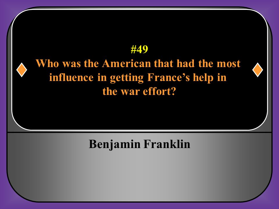 Benjamin Franklin #49 Who was the American that had the most