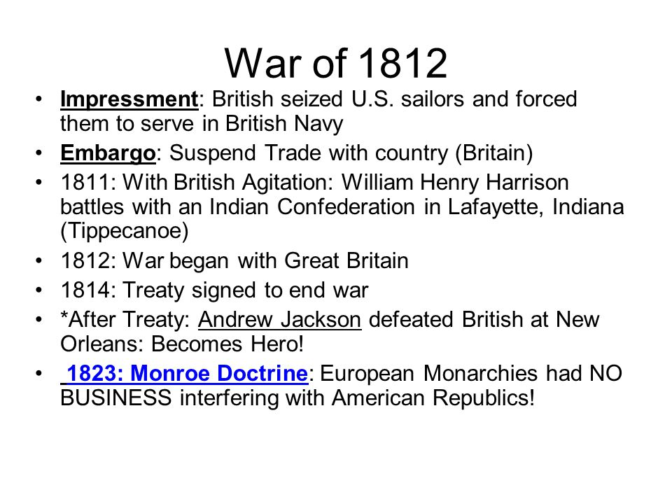 War of 1812 Impressment: British seized U.S. sailors and forced them to serve in British Navy. Embargo: Suspend Trade with country (Britain)