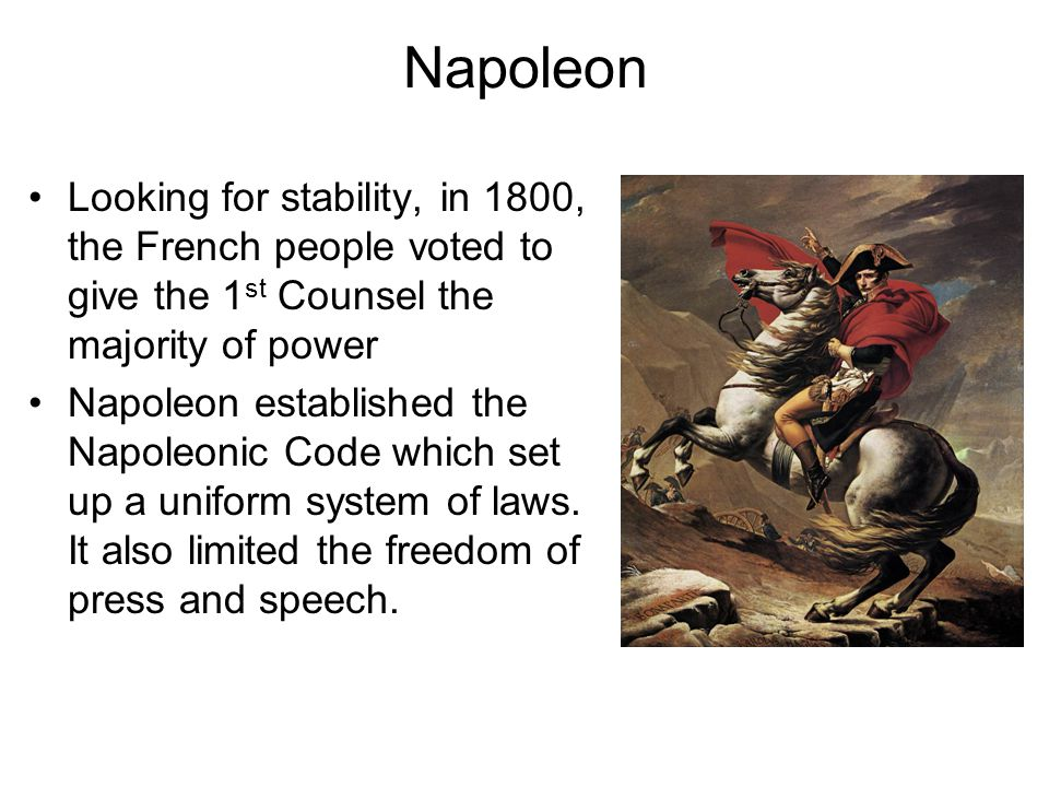 Napoleon Looking for stability, in 1800, the French people voted to give the 1st Counsel the majority of power.