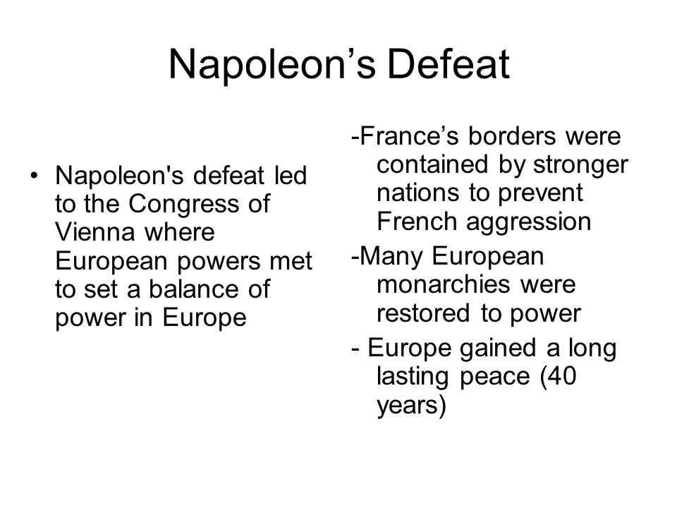 Napoleon's Defeat -France's borders were contained by stronger nations to prevent French aggression.
