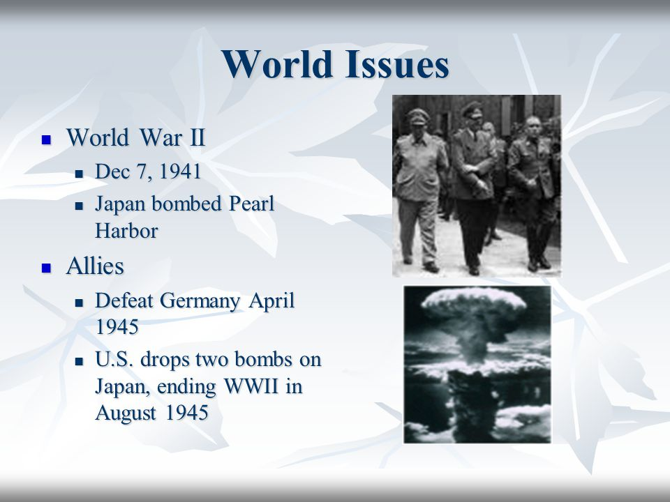 World Issues World War II Allies Dec 7, 1941 Japan bombed Pearl Harbor