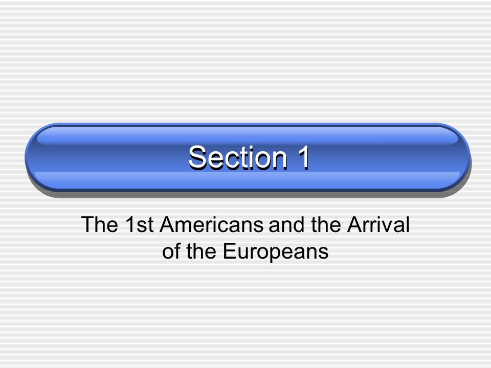 The 1st Americans and the Arrival of the Europeans