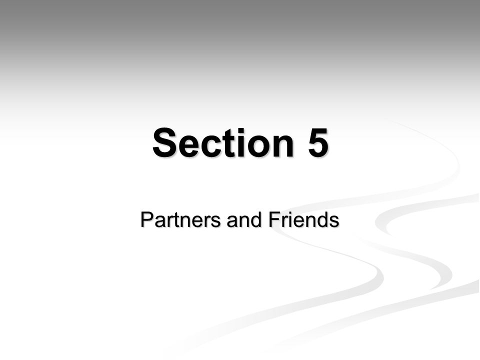 Section 5 Partners and Friends