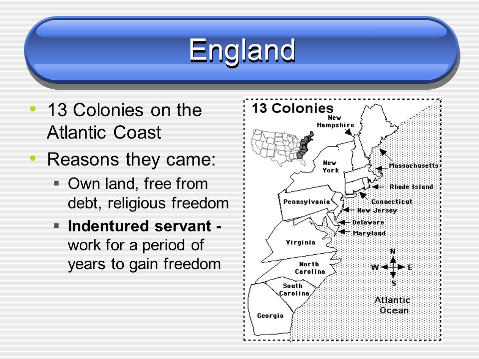 England 13 Colonies on the Atlantic Coast Reasons they came: