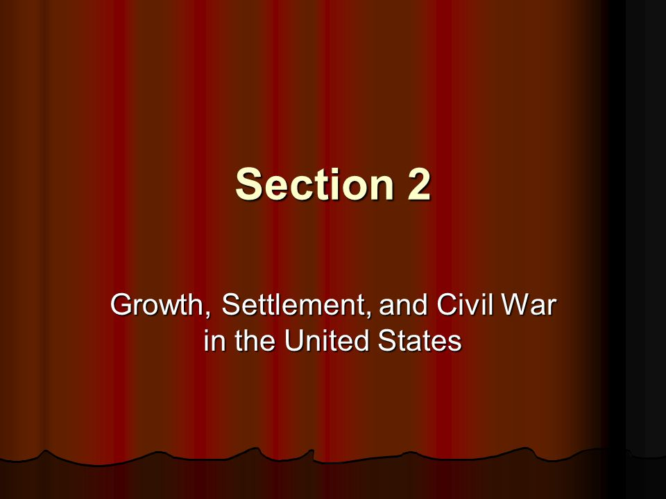 Growth, Settlement, and Civil War in the United States