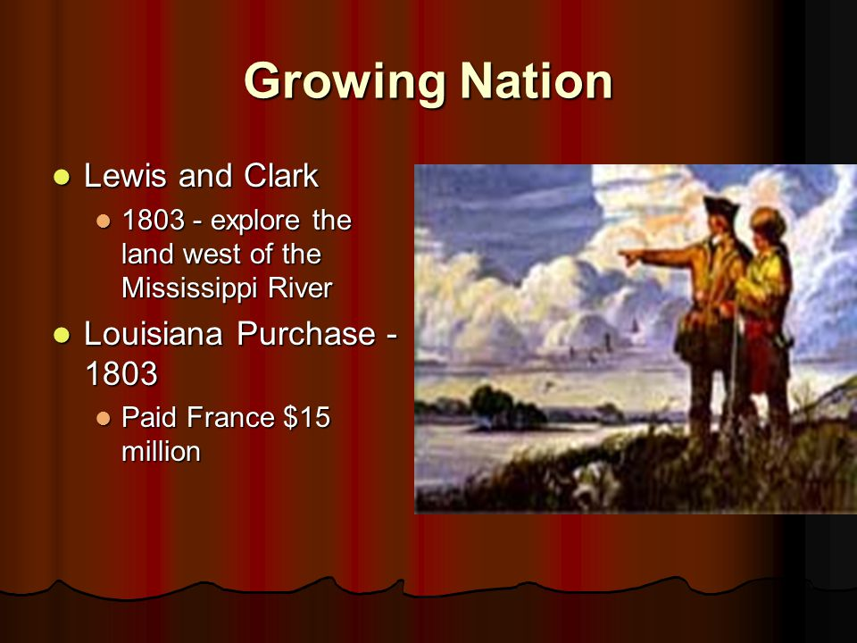Growing Nation Lewis and Clark Louisiana Purchase - 1803