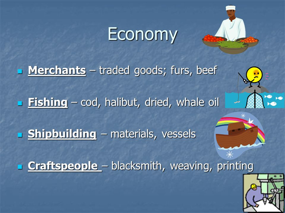 Economy Merchants – traded goods; furs, beef
