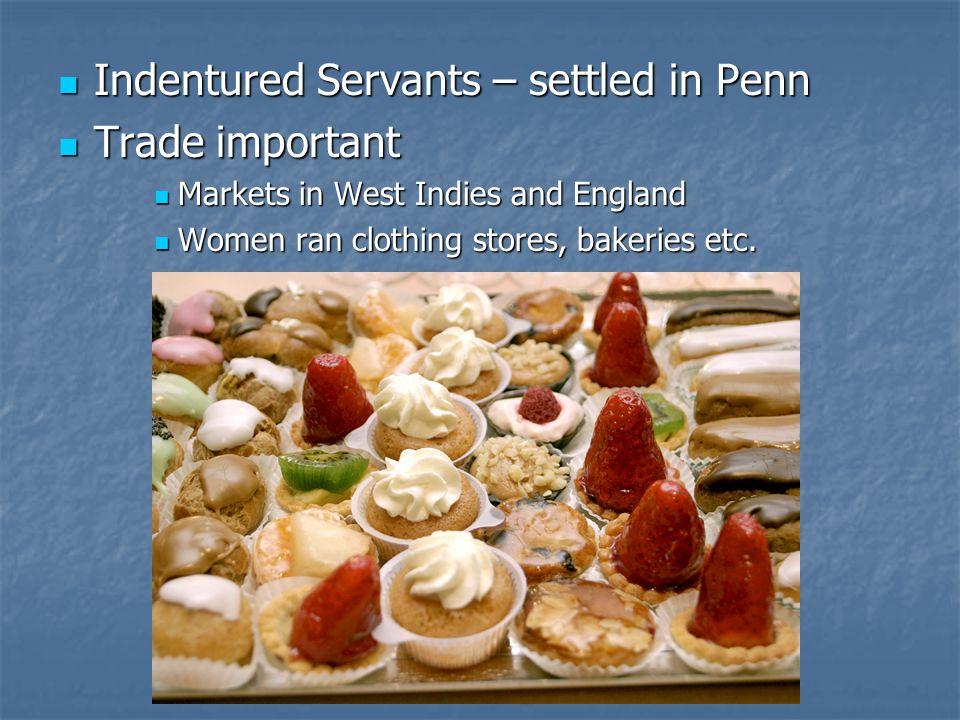Indentured Servants – settled in Penn Trade important
