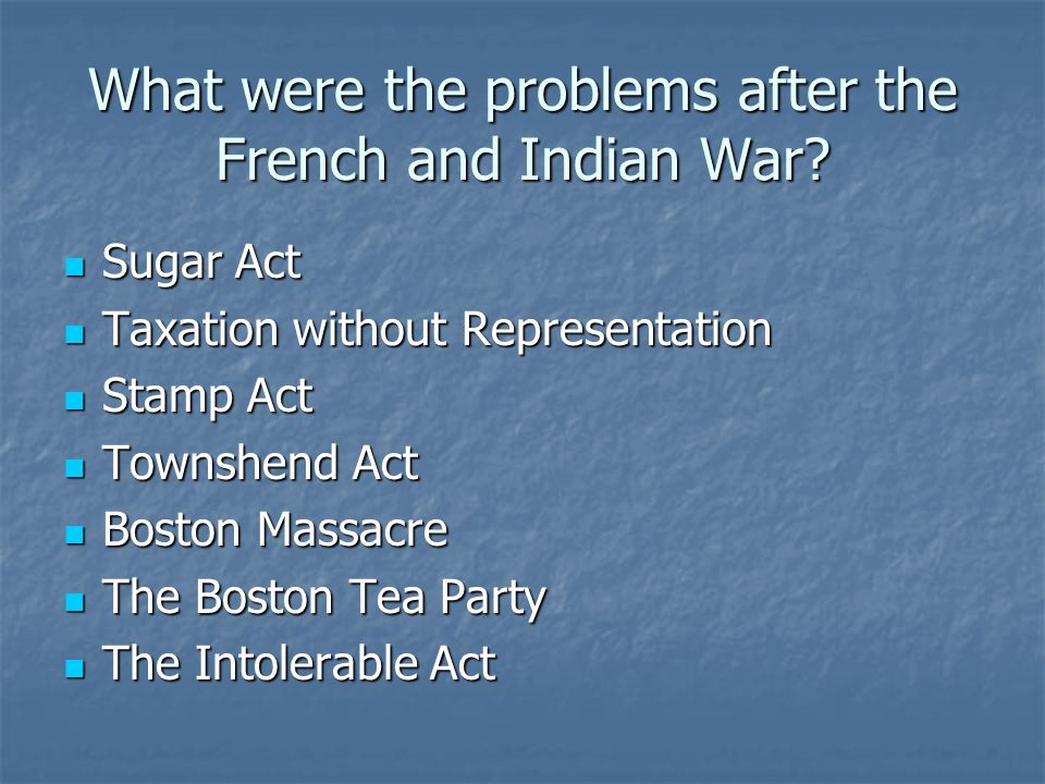 What were the problems after the French and Indian War
