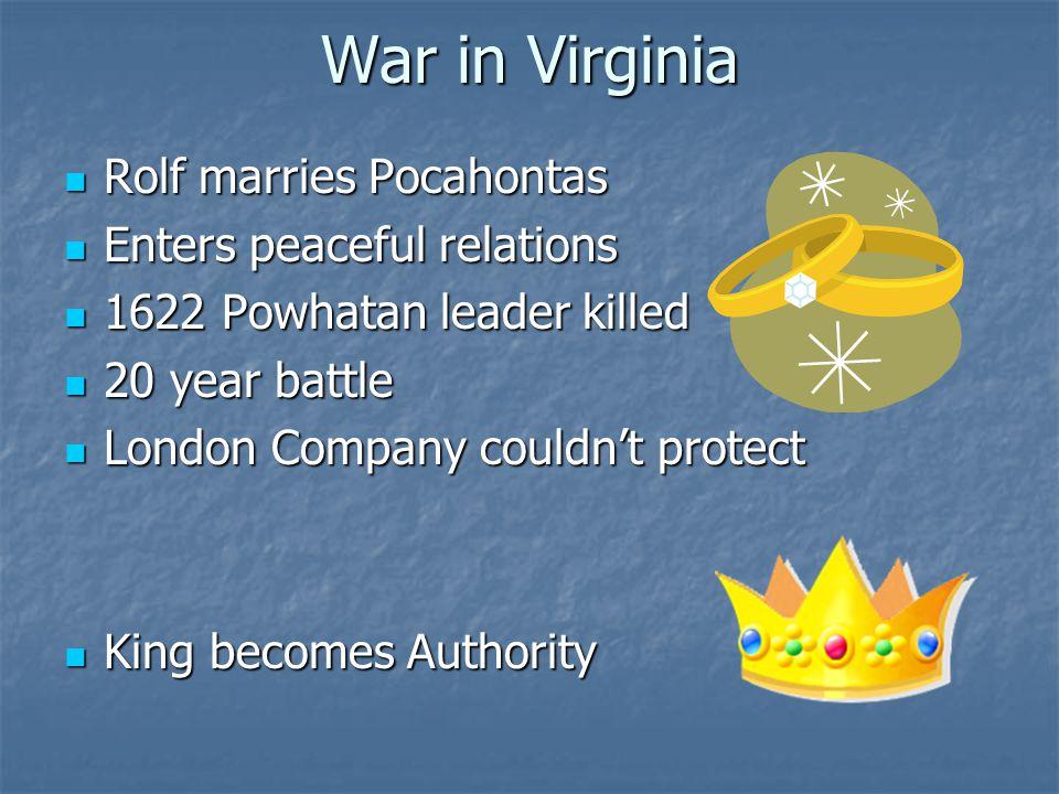 War in Virginia Rolf marries Pocahontas Enters peaceful relations