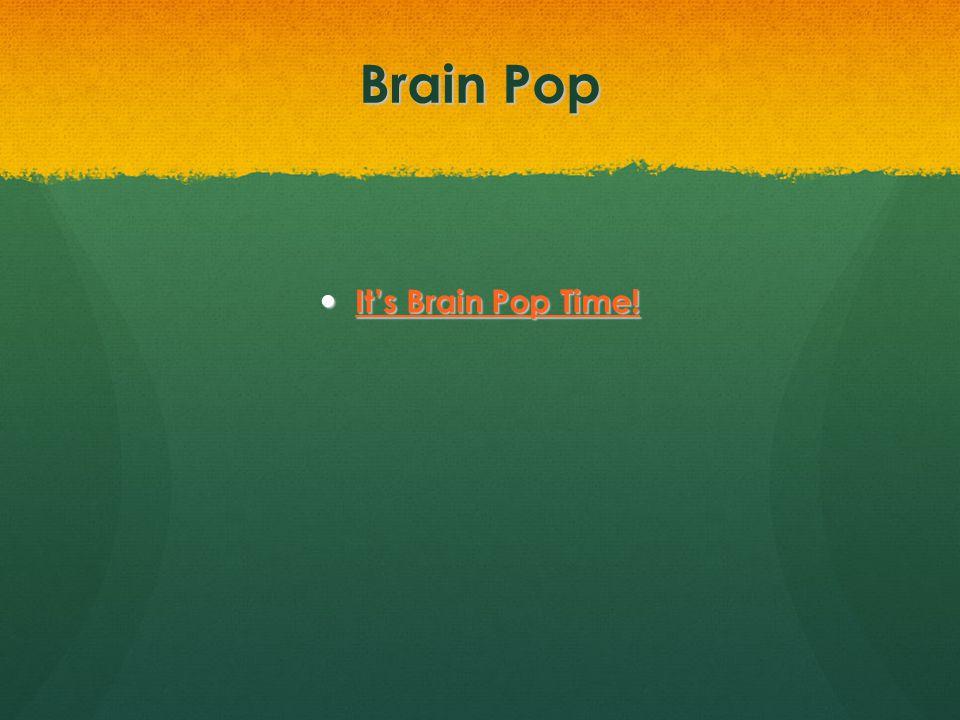 Brain Pop It's Brain Pop Time!